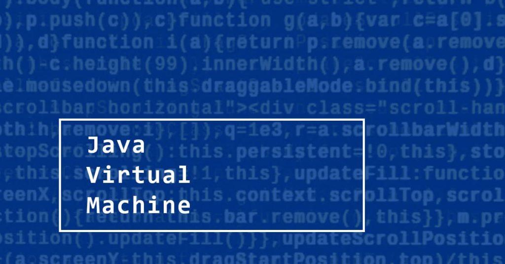JVM: Java Virtual Machine