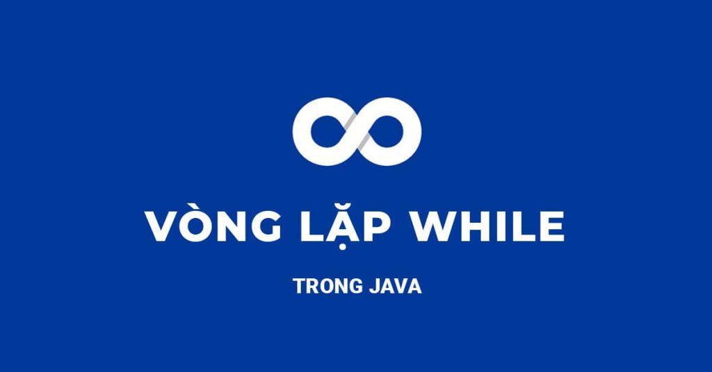 Vòng lặp While trong Java