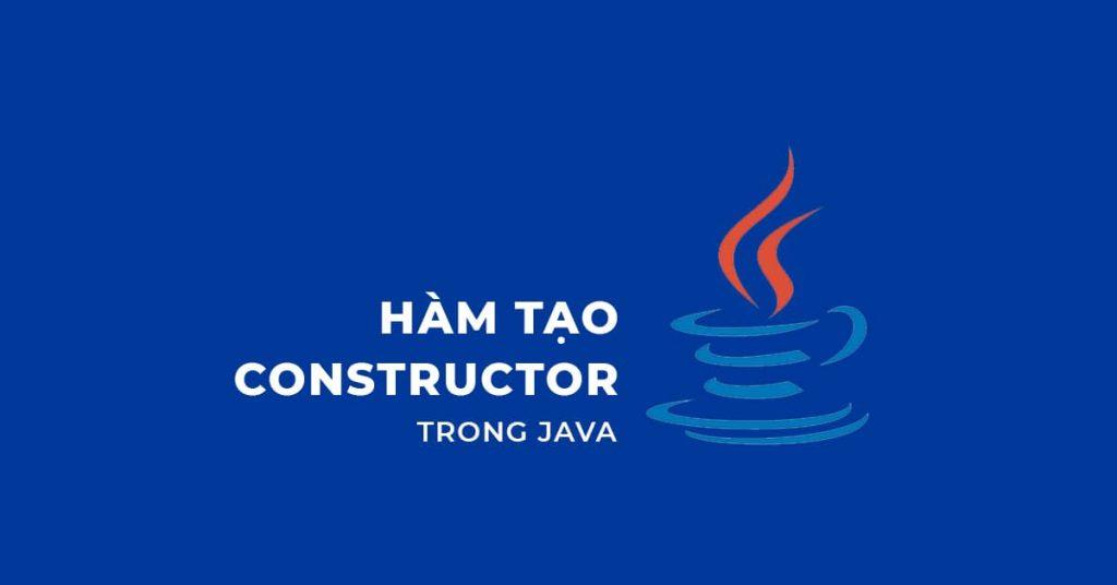 Hàm tạo (Constructor) trong Java