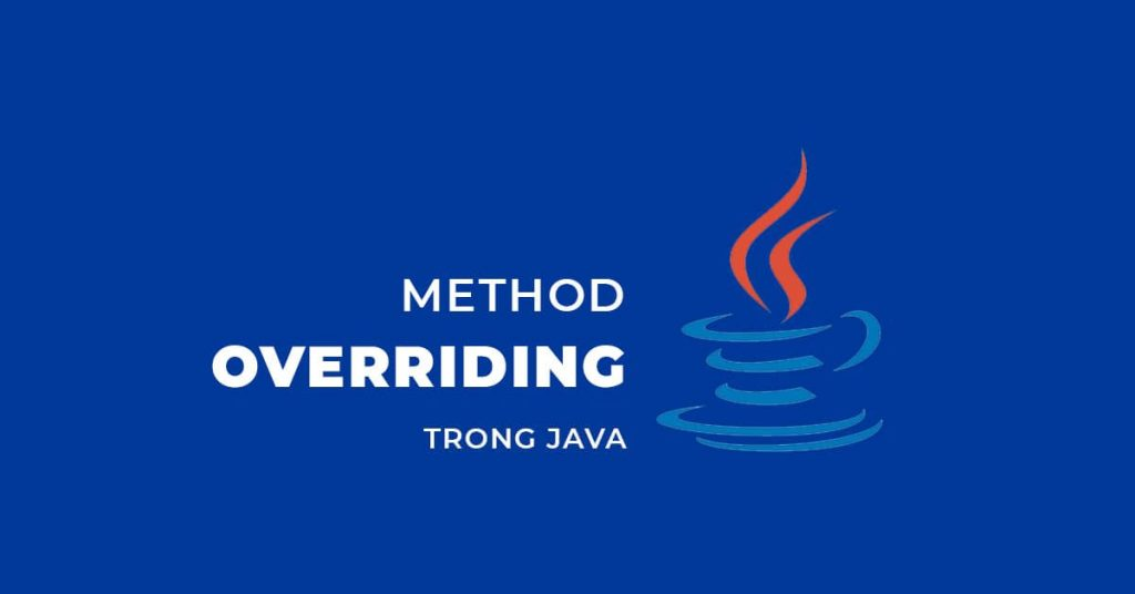 Method Overriding trong Java