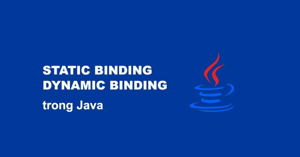 Static Binding và Dynamic Binding trong Java