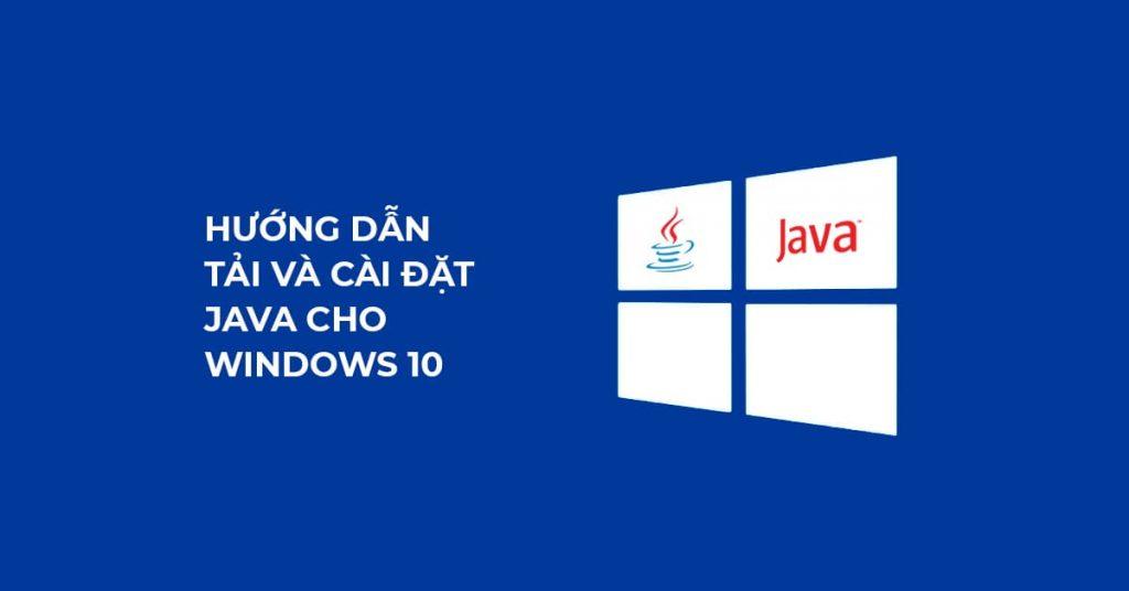 Hướng dẫn cài đặt Java cho Windows 10
