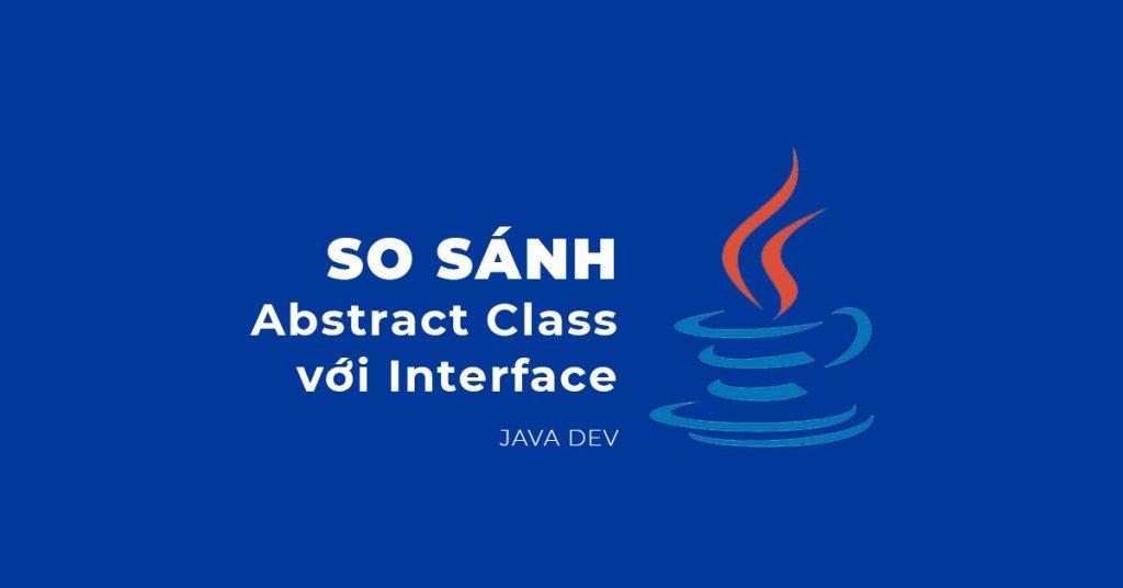 So sánh Abstract class và Interface trong Java